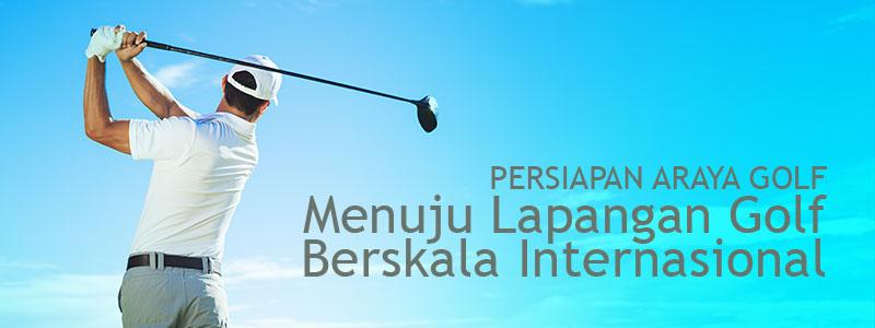Persiapan Araya Golf Menuju Lapangan Golf Berskala Internasional